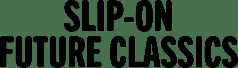 SLIP-ON FUTURE CLASSICS